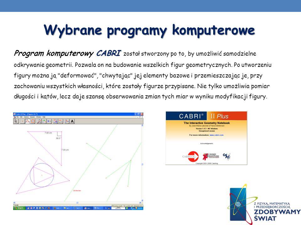 Wybrane programy komputerowe CABRI Program komputerowy CABRI został stworzony po to, by umożliwić samodzielne odkrywanie geometrii. Pozwala on na budo