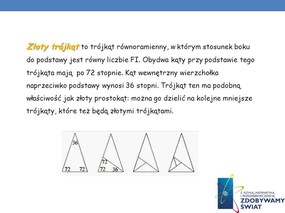 Złoty trójkąt Złoty trójkąt to trójkąt równoramienny, w którym stosunek boku do podstawy jest równy liczbie FI. Obydwa kąty przy podstawie tego trójką