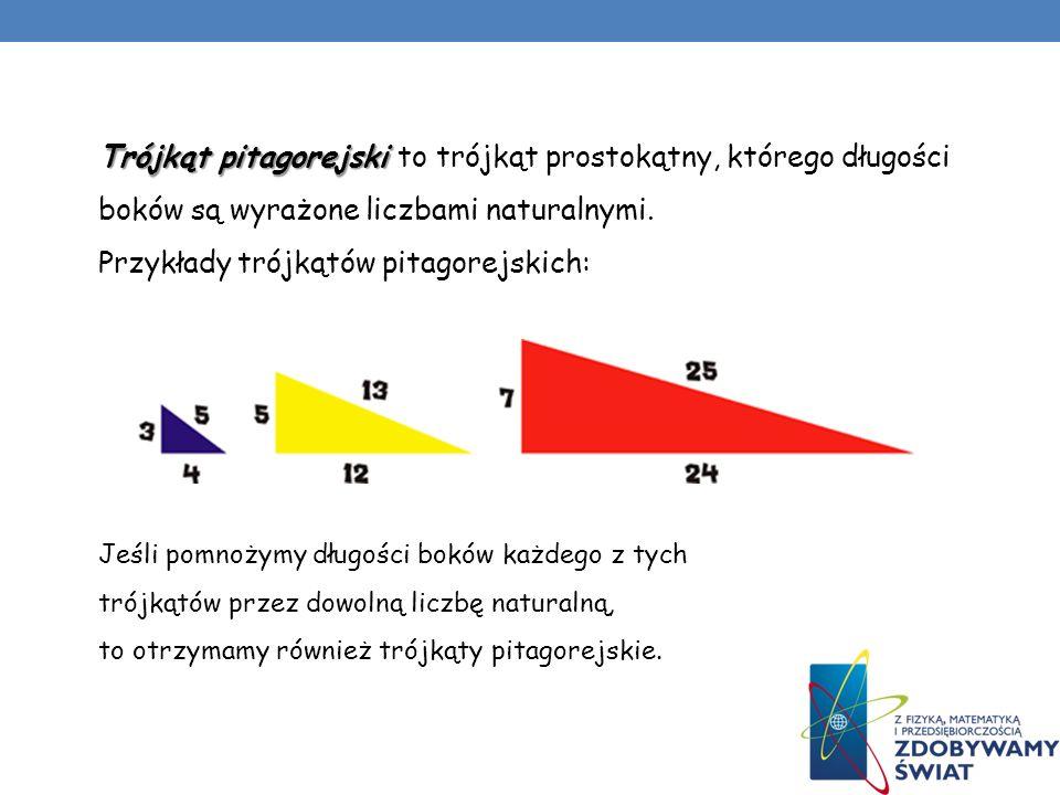 Trójkąt pitagorejski Trójkąt pitagorejski to trójkąt prostokątny, którego długości boków są wyrażone liczbami naturalnymi. Przykłady trójkątów pitagor
