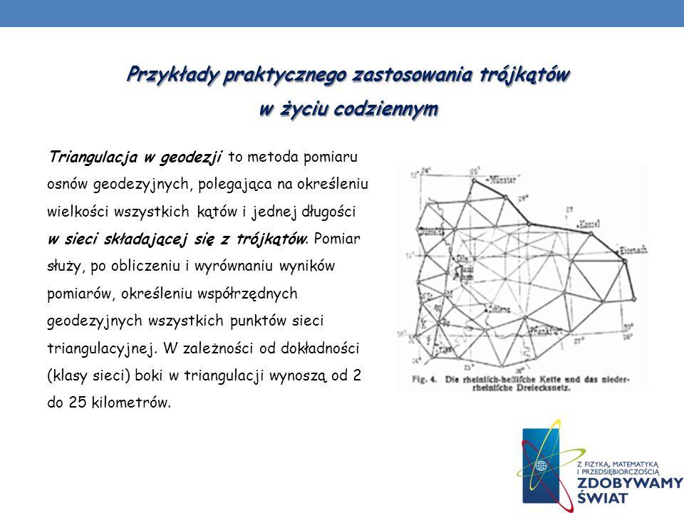 Przykłady praktycznego zastosowania trójkątów w życiu codziennym Triangulacja w geodezji to metoda pomiaru osnów geodezyjnych, polegająca na określeni