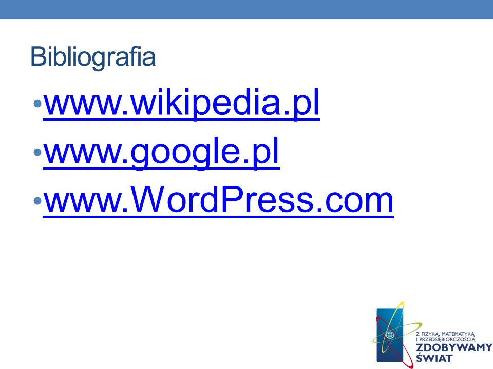 Bibliografia www.wikipedia.pl www.google.pl www.WordPress.com