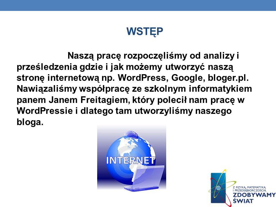 WSTĘP Naszą pracę rozpoczęliśmy od analizy i prześledzenia gdzie i jak możemy utworzyć naszą stronę internetową np.