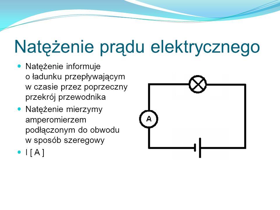 Natężenie prądu elektrycznego Natężenie informuje o ładunku przepływającym w czasie przez poprzeczny przekrój przewodnika Natężenie mierzymy amperomie
