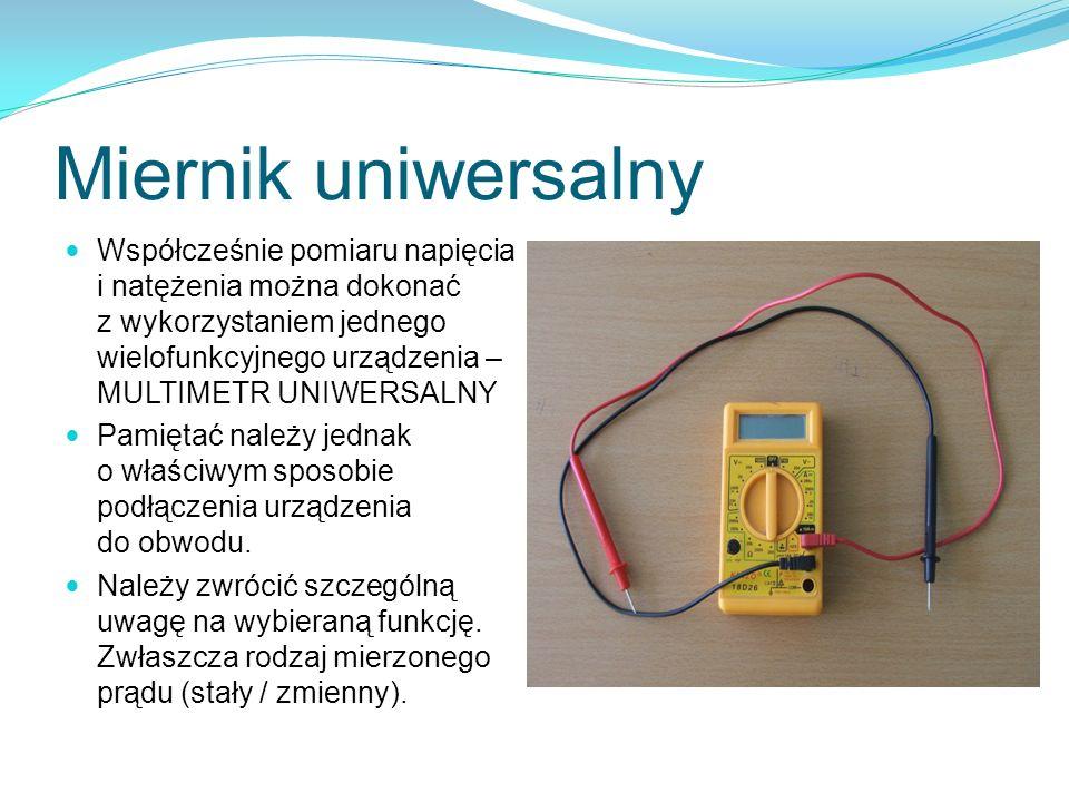 Miernik uniwersalny Współcześnie pomiaru napięcia i natężenia można dokonać z wykorzystaniem jednego wielofunkcyjnego urządzenia – MULTIMETR UNIWERSAL