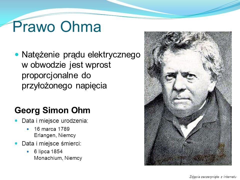 Prawo Ohma Natężenie prądu elektrycznego w obwodzie jest wprost proporcjonalne do przyłożonego napięcia Georg Simon Ohm Data i miejsce urodzenia: 16 m