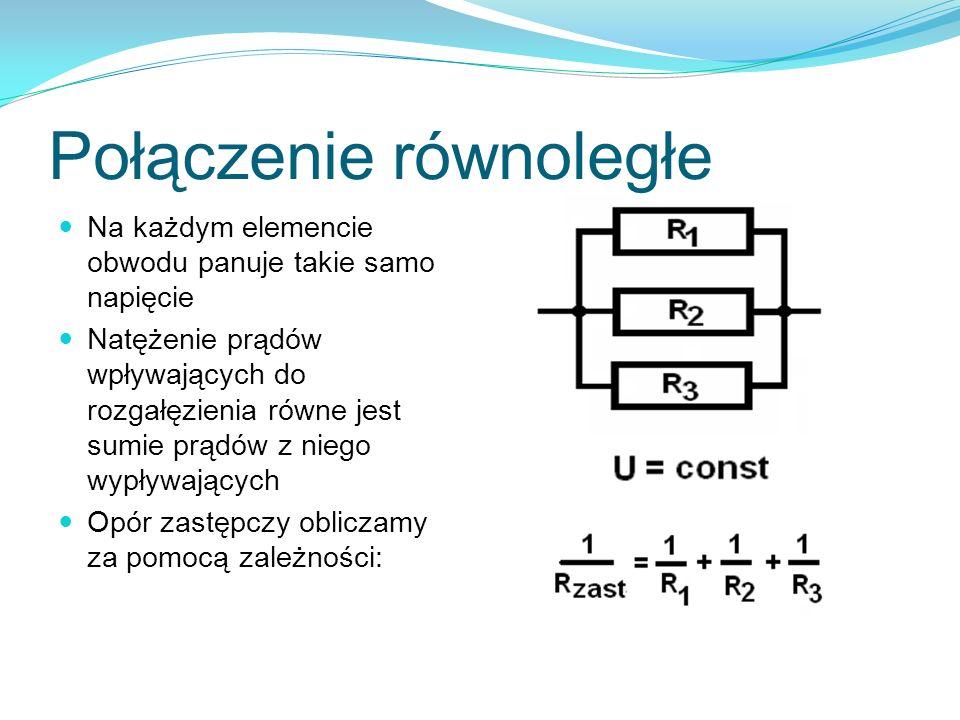 Połączenie równoległe Na każdym elemencie obwodu panuje takie samo napięcie Natężenie prądów wpływających do rozgałęzienia równe jest sumie prądów z n