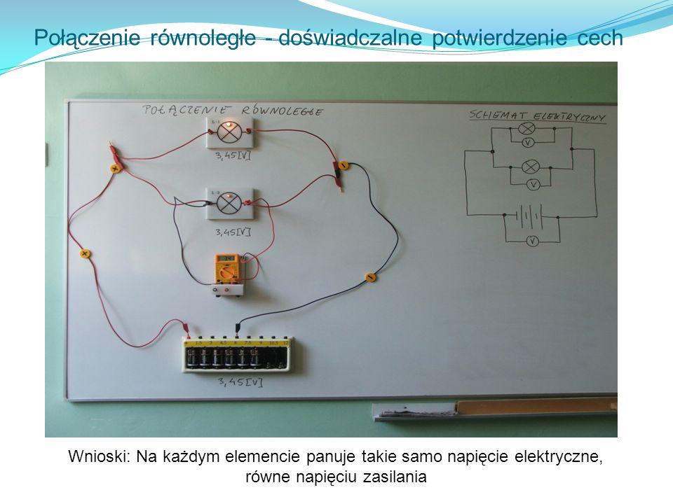 Połączenie równoległe - doświadczalne potwierdzenie cech Wnioski: Na każdym elemencie panuje takie samo napięcie elektryczne, równe napięciu zasilania