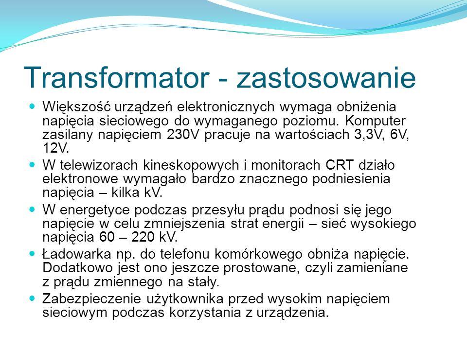 Transformator - zastosowanie Większość urządzeń elektronicznych wymaga obniżenia napięcia sieciowego do wymaganego poziomu. Komputer zasilany napięcie