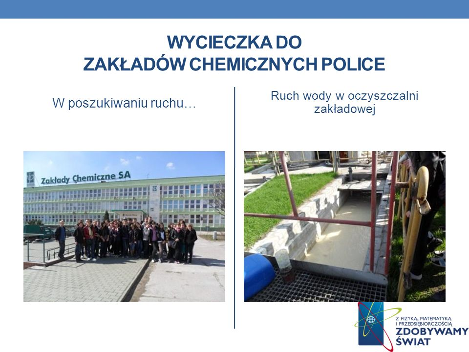 WYCIECZKA DO ZAKŁADÓW CHEMICZNYCH POLICE W poszukiwaniu ruchu… Ruch wody w oczyszczalni zakładowej