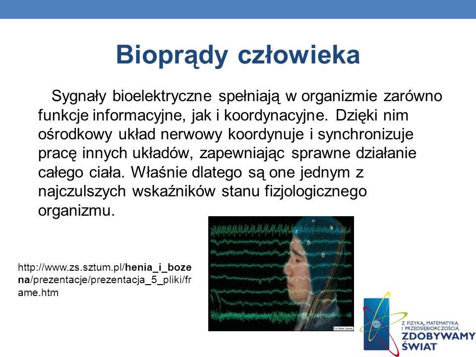 Bioprądy człowieka Sygnały bioelektryczne spełniają w organizmie zarówno funkcje informacyjne, jak i koordynacyjne. Dzięki nim ośrodkowy układ nerwowy