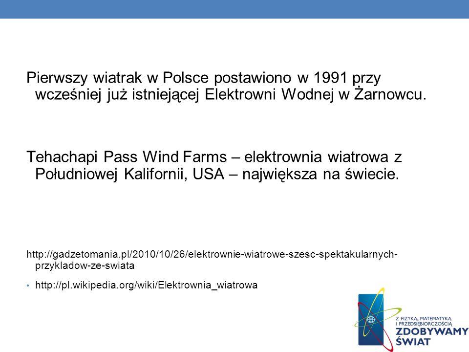 Pierwszy wiatrak w Polsce postawiono w 1991 przy wcześniej już istniejącej Elektrowni Wodnej w Żarnowcu. Tehachapi Pass Wind Farms – elektrownia wiatr