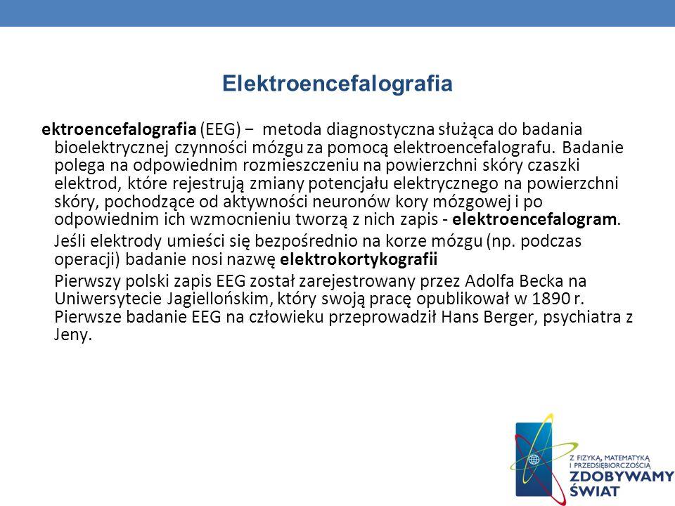 Elektroencefalografia ektroencefalografia (EEG) metoda diagnostyczna służąca do badania bioelektrycznej czynności mózgu za pomocą elektroencefalografu