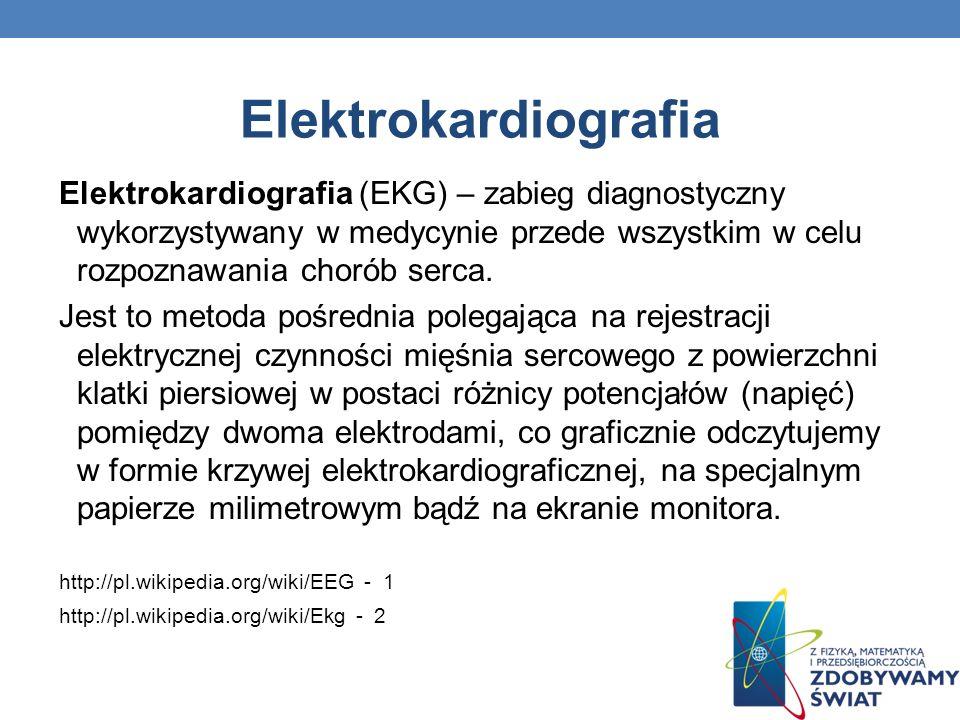 Elektrokardiografia Elektrokardiografia (EKG) – zabieg diagnostyczny wykorzystywany w medycynie przede wszystkim w celu rozpoznawania chorób serca. Je