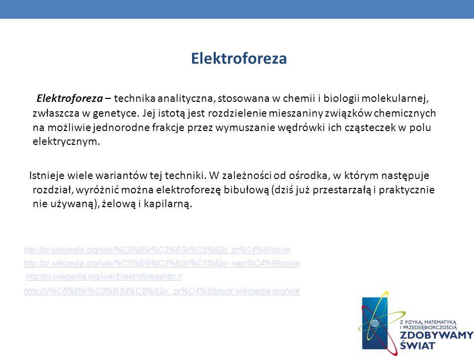 Elektroforeza Elektroforeza – technika analityczna, stosowana w chemii i biologii molekularnej, zwłaszcza w genetyce. Jej istotą jest rozdzielenie mie