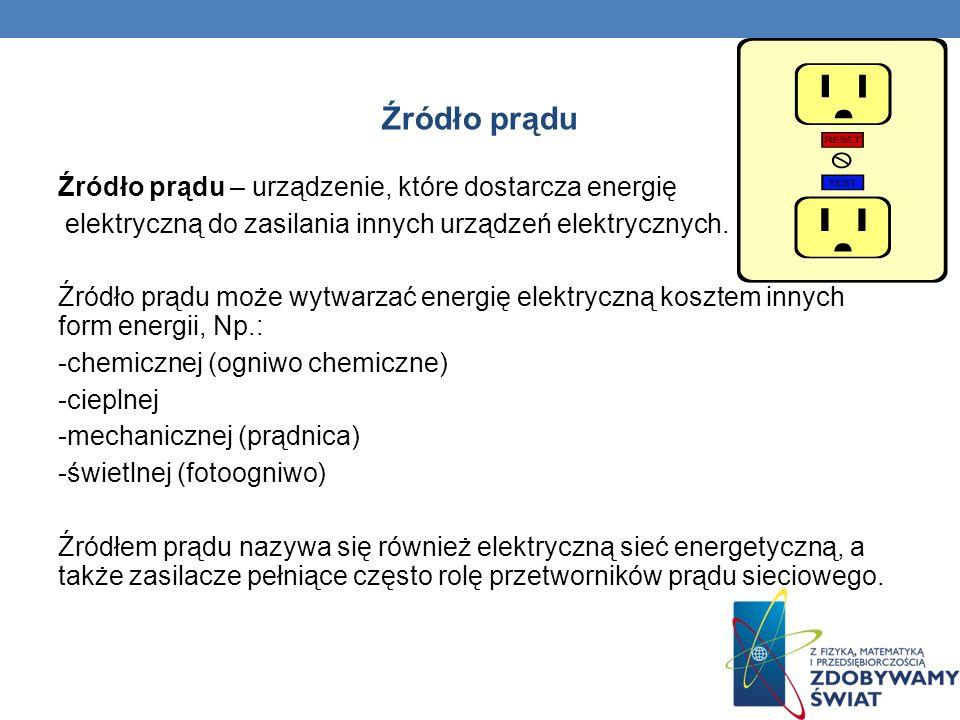 Źródło prądu Źródło prądu – urządzenie, które dostarcza energię elektryczną do zasilania innych urządzeń elektrycznych. Źródło prądu może wytwarzać en