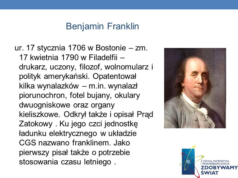 Benjamin Franklin ur. 17 stycznia 1706 w Bostonie – zm. 17 kwietnia 1790 w Filadelfii – drukarz, uczony, filozof, wolnomularz i polityk amerykański. O