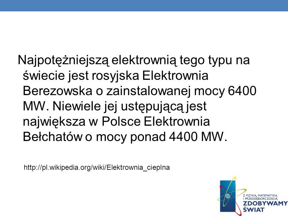 Najpotężniejszą elektrownią tego typu na świecie jest rosyjska Elektrownia Berezowska o zainstalowanej mocy 6400 MW. Niewiele jej ustępującą jest najw