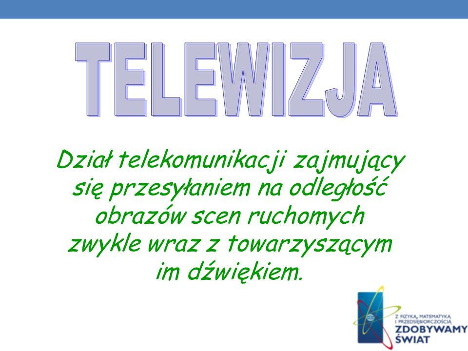 Dział telekomunikacji zajmujący się przesyłaniem na odległość obrazów scen ruchomych zwykle wraz z towarzyszącym im dźwiękiem.