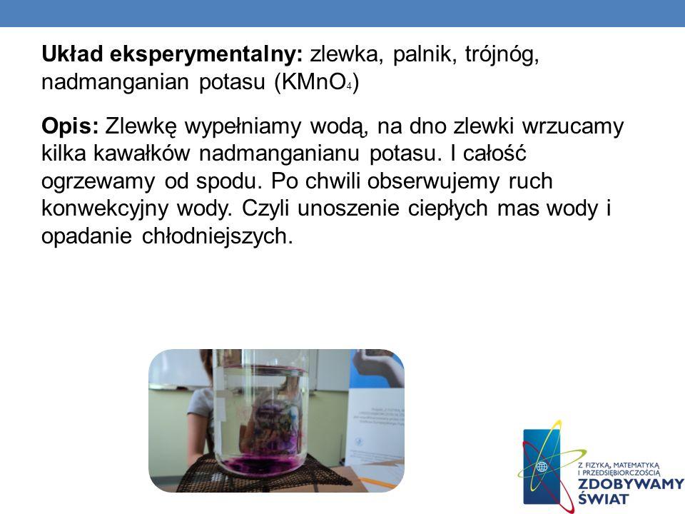 Układ eksperymentalny: zlewka, palnik, trójnóg, nadmanganian potasu (KMnO 4 ) Opis: Zlewkę wypełniamy wodą, na dno zlewki wrzucamy kilka kawałków nadm