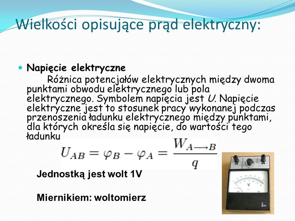 Wielkości opisujące prąd elektryczny: Napięcie elektryczne Różnica potencjałów elektrycznych między dwoma punktami obwodu elektrycznego lub pola elekt