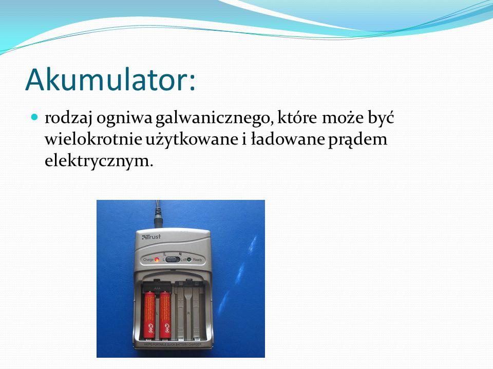 Akumulator: rodzaj ogniwa galwanicznego, które może być wielokrotnie użytkowane i ładowane prądem elektrycznym.