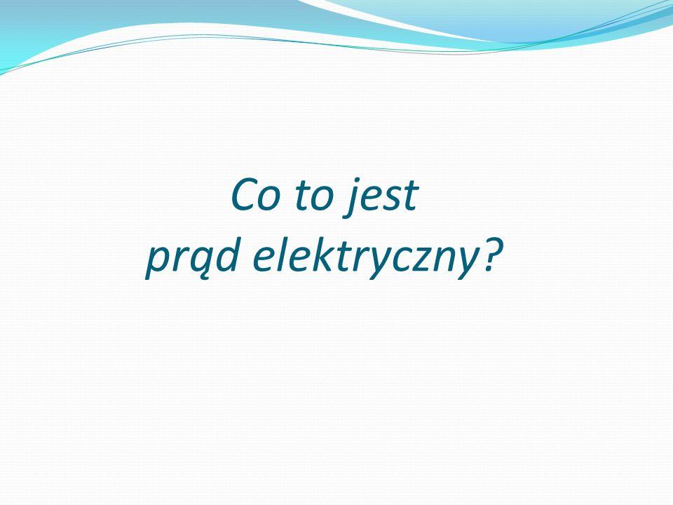 Co to jest prąd elektryczny?