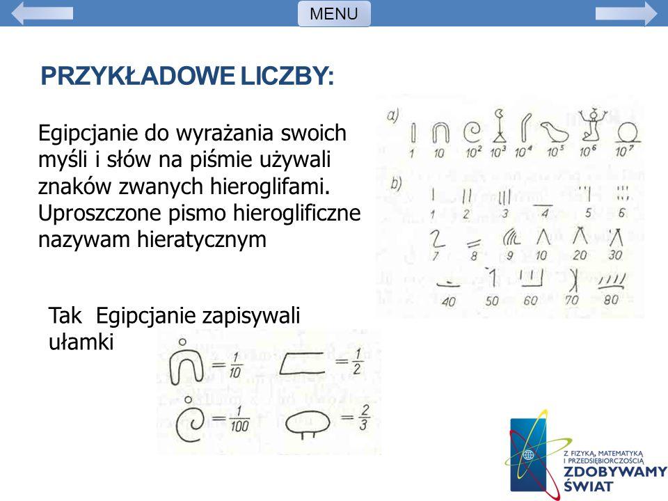 PRZYKŁADOWE LICZBY: Egipcjanie do wyrażania swoich myśli i słów na piśmie używali znaków zwanych hieroglifami. Uproszczone pismo hieroglificzne nazywa