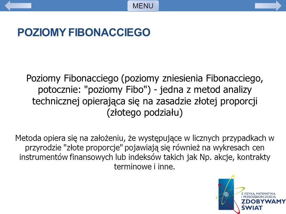 POZIOMY FIBONACCIEGO Poziomy Fibonacciego (poziomy zniesienia Fibonacciego, potocznie: