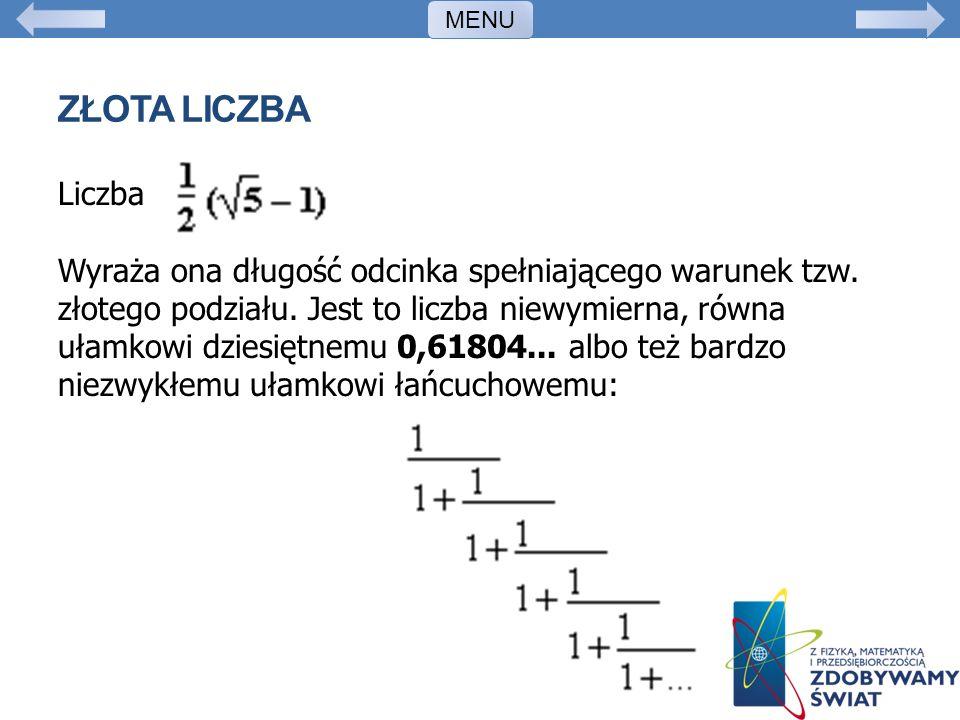 ZŁOTA LICZBA Liczba Wyraża ona długość odcinka spełniającego warunek tzw. złotego podziału. Jest to liczba niewymierna, równa ułamkowi dziesiętnemu 0,