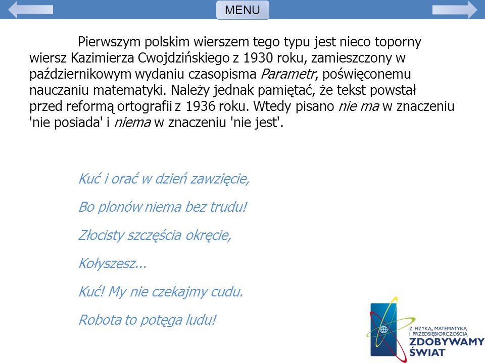 Pierwszym polskim wierszem tego typu jest nieco toporny wiersz Kazimierza Cwojdzińskiego z 1930 roku, zamieszczony w październikowym wydaniu czasopism