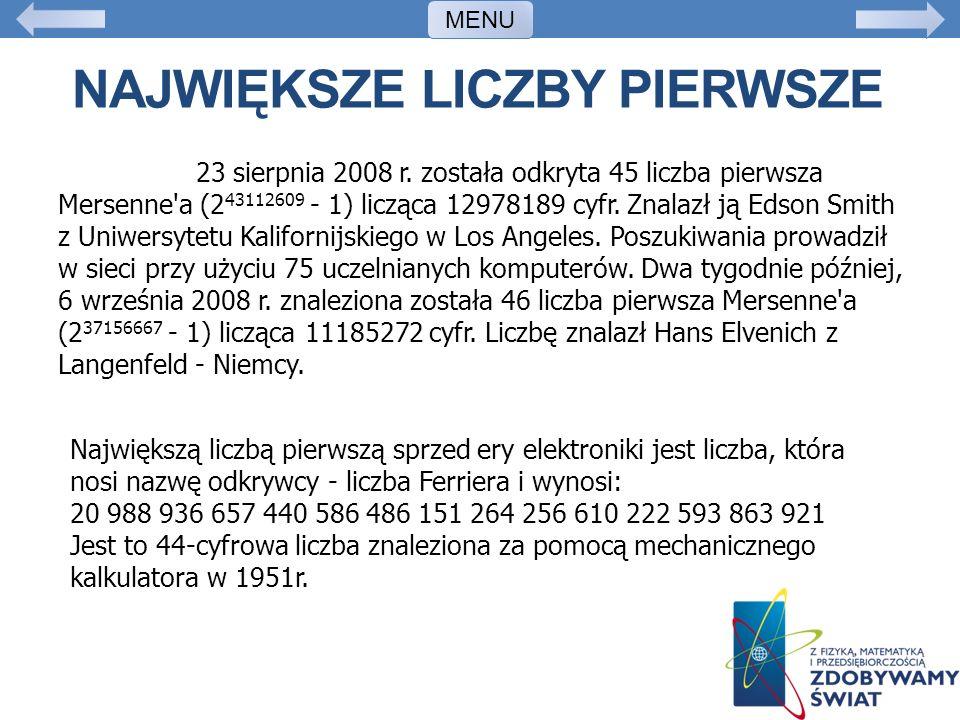 NAJWIĘKSZE LICZBY PIERWSZE 23 sierpnia 2008 r. została odkryta 45 liczba pierwsza Mersenne'a (2 43112609 - 1) licząca 12978189 cyfr. Znalazł ją Edson