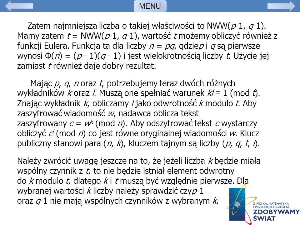 Zatem najmniejsza liczba o takiej właściwości to NWW(p-1, q-1). Mamy zatem t = NWW(p-1, q-1), wartość t możemy obliczyć również z funkcji Eulera. Funk