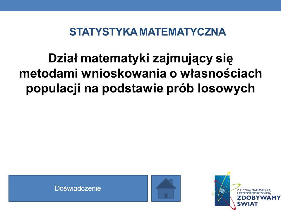 STATYSTYKA MATEMATYCZNA Dział matematyki zajmujący się metodami wnioskowania o własnościach populacji na podstawie prób losowych Doświadczenie