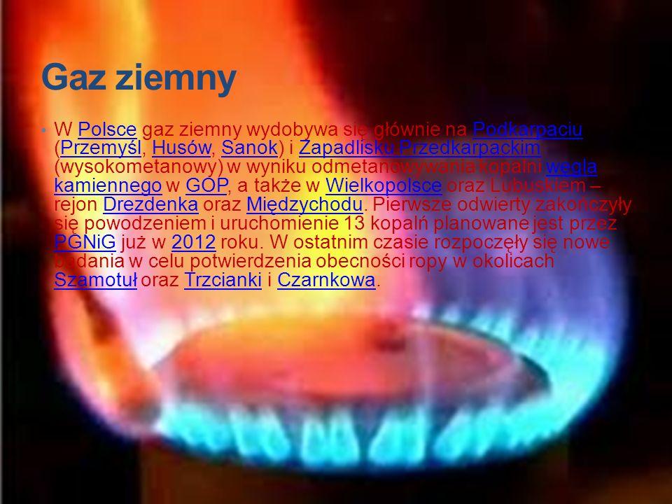 Gaz ziemny W Polsce gaz ziemny wydobywa się głównie na Podkarpaciu (Przemyśl, Husów, Sanok) i Zapadlisku Przedkarpackim (wysokometanowy) w wyniku odme