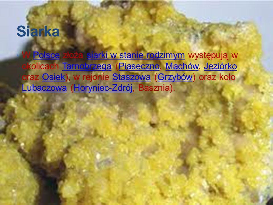 Siarka W Polsce złoża siarki w stanie rodzimym występują w okolicach Tarnobrzega (Piaseczno, Machów, Jeziórko oraz Osiek), w rejonie Staszowa (Grzybów