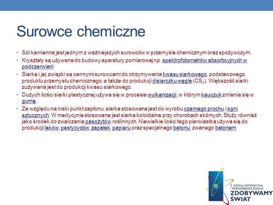 Surowce chemiczne Sól kamienna jest jednym z ważniejszych surowców w przemyśle chemicznym oraz spożywczym. Kryształy są używane do budowy aparatury po