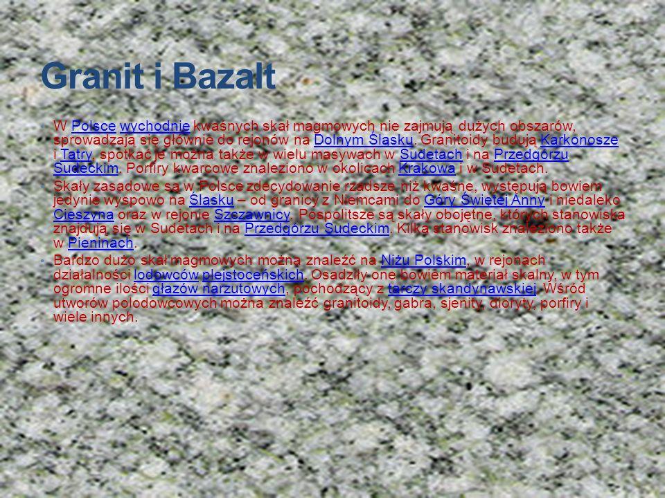 Granit i Bazalt W Polsce wychodnie kwaśnych skał magmowych nie zajmują dużych obszarów, sprowadzają się głównie do rejonów na Dolnym Śląsku. Granitoid