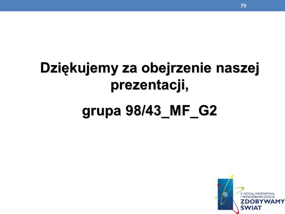 75 Dziękujemy za obejrzenie naszej prezentacji, grupa 98/43_MF_G2