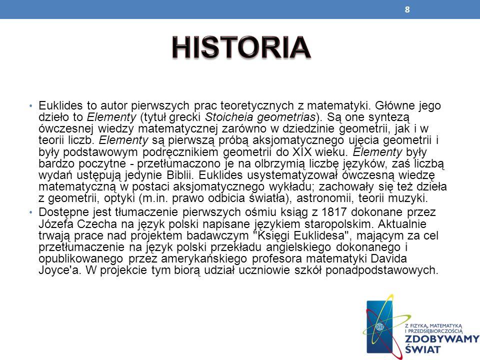 8 Euklides to autor pierwszych prac teoretycznych z matematyki. Główne jego dzieło to Elementy (tytuł grecki Stoicheia geometrias). Są one syntezą ówc