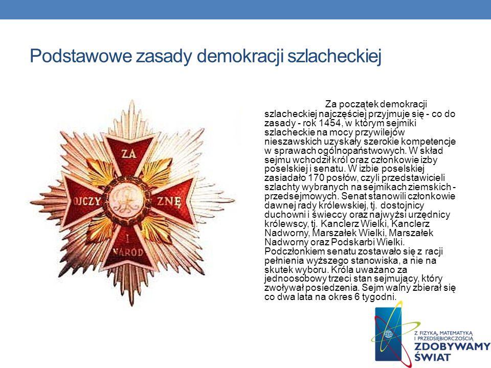 Główne cechy demokracji szlacheckiej to: wolna elekcja sejmy i sejmiki szlacheckie senat przywileje szlacheckie