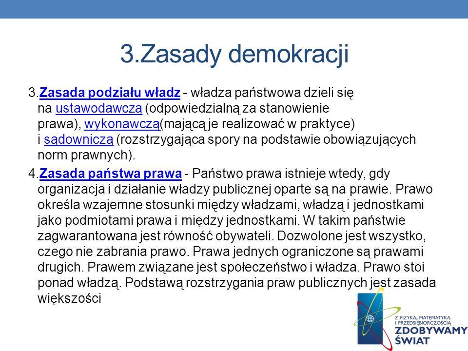 3.Zasady demokracji 1.Zasada suwerenności narodu - źródłem władzy jest naród, który jest uprawniony do decydowania i rozstrzygania w sprawach najważni