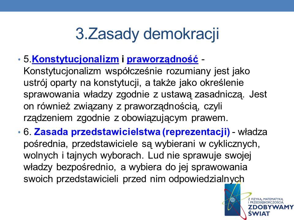 3.Zasady demokracji 3.Zasada podziału władz - władza państwowa dzieli się na ustawodawczą (odpowiedzialną za stanowienie prawa), wykonawczą(mającą je