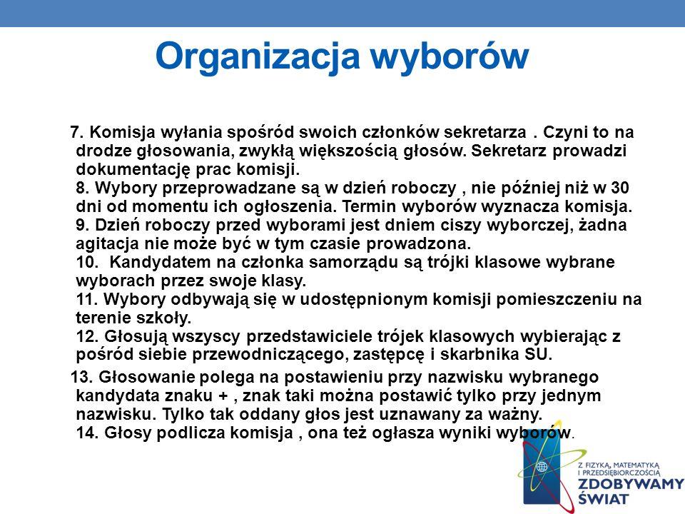Organizacja wyborów Za organizację wyborów odpowiedzialny jest działający aktualnie samorząd w porozumieniu z opiekunem SU.
