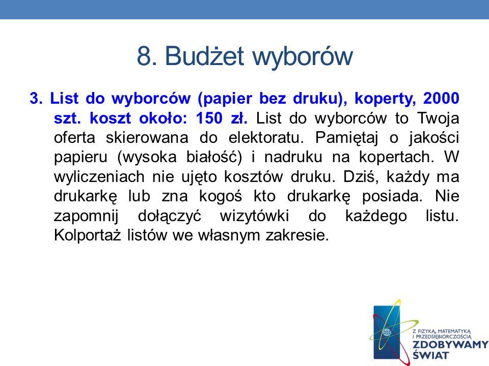 8. Budżet wyborów 1. Założenie bolga na www.blogger.pl za darmo lub na www.onet.pl,www.blogger.pl 2. Ulotka wyborcza: pełny kolor, dwustronna, format