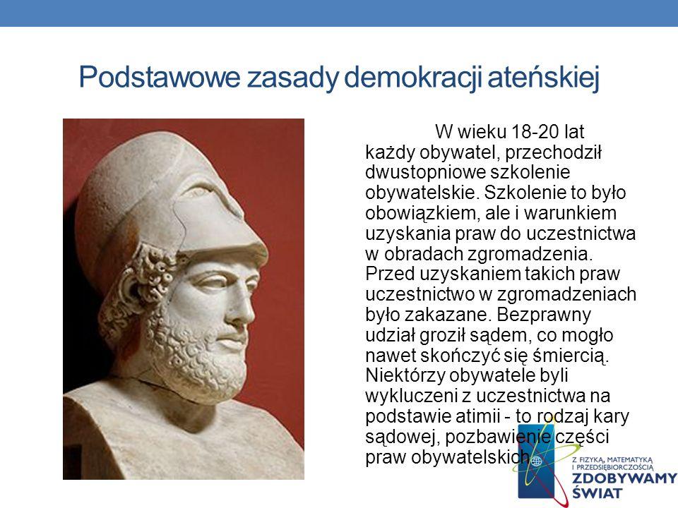 Podstawowe zasady demokracji ateńskiej W wieku 18-20 lat każdy obywatel, przechodził dwustopniowe szkolenie obywatelskie.