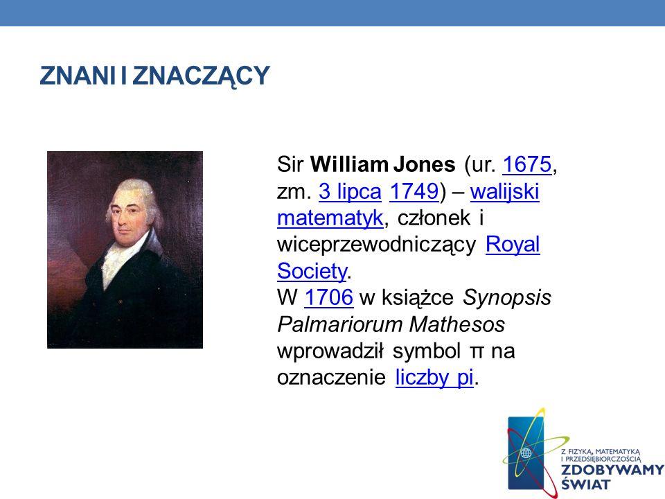 ZNANI I ZNACZĄCY Sir William Jones (ur. 1675, zm. 3 lipca 1749) – walijski matematyk, członek i wiceprzewodniczący Royal Society.16753 lipca1749walijs