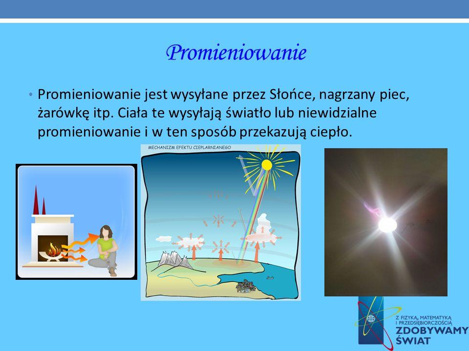 Promieniowanie Promieniowanie jest wysyłane przez Słońce, nagrzany piec, żarówkę itp. Ciała te wysyłają światło lub niewidzialne promieniowanie i w te