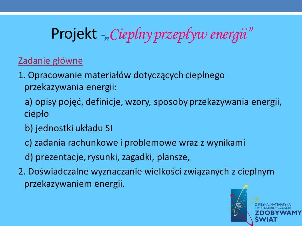Projekt -Cieplny przepływ energii Zadanie główne 1. Opracowanie materiałów dotyczących cieplnego przekazywania energii: a) opisy pojęć, definicje, wzo