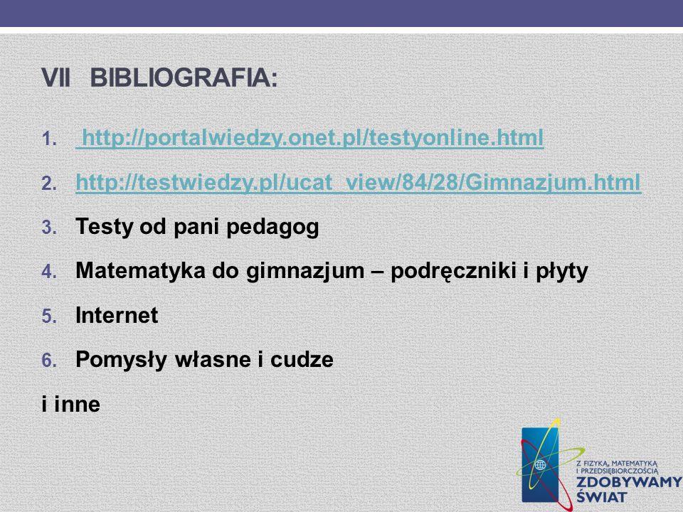 VII BIBLIOGRAFIA: 1. http://portalwiedzy.onet.pl/testyonline.html http://portalwiedzy.onet.pl/testyonline.html 2. http://testwiedzy.pl/ucat_view/84/28