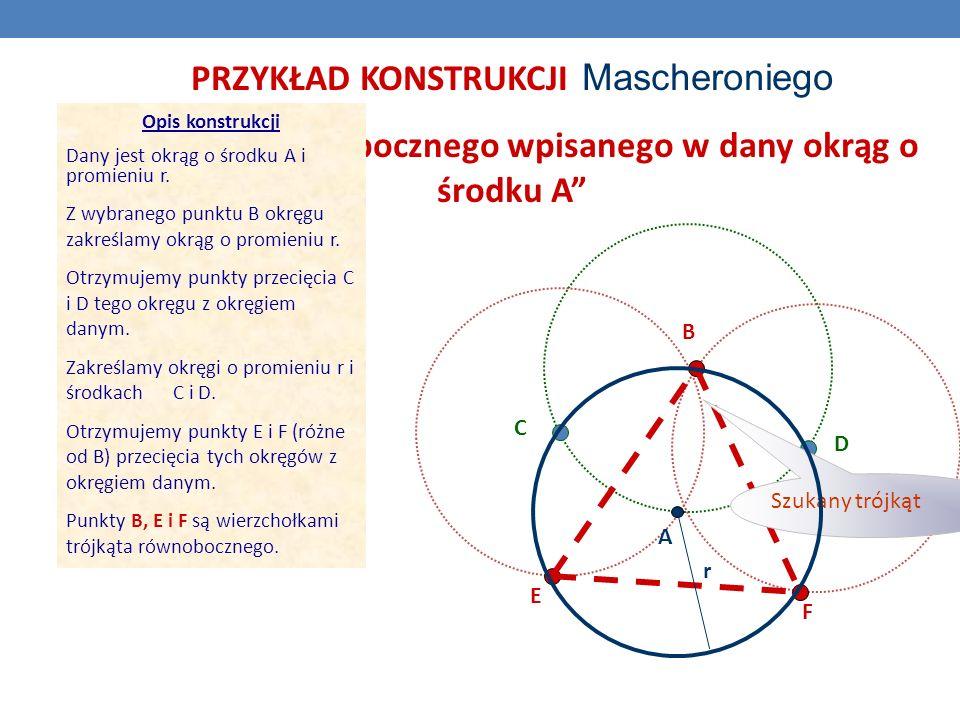 PRZYKŁAD KONSTRUKCJI Mascheroniego trójkąta równobocznego wpisanego w dany okrąg o środku A Opis konstrukcji Dany jest okrąg o środku A i promieniu r.